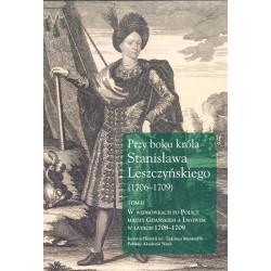 Przy boku króla Stanisława Leszczyńskiego (1706–1709), Tom II, wyd. Jerzy Dygdała