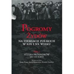 Pogromy Żydów na ziemiach polskich w XIX i XX wieku, T. 2: Studia przypadków (do 1939 roku)