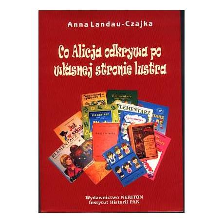 Co Alicja odkrywa po własnej stronie lustra. Życie codzienne..., Anna Landau-Czajka