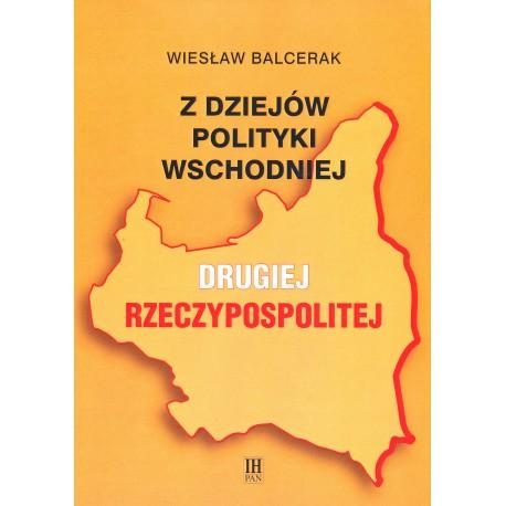 Wiesław Balcerak, Z dziejów polityki wschodniej Drugiej Rzeczypospolitej