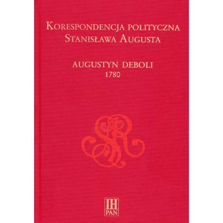 Korespondencja polityczna Stanisława Augusta. Augustyn Deboli 1780, oprac. Ewa Zielińska i Adam Danilczyk