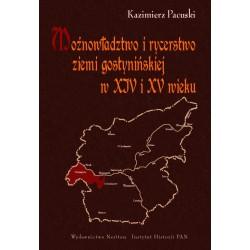 Możnowładztwo i rycerstwo ziemi gostynińskiej w XIV i XV wieku : studium z dziejów osadnictwa i elity władzy na Mazowszu