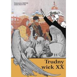 Trudny wiek XX. Jednostka, system, epoka, red. Grzegorz P. Bąbiak i Joanna Nalewajko-Kulikov
