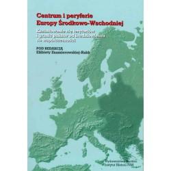 Centrum i peryferie Europy Środkowo-Wschodniej. Kształtowanie się terytoriów i granic państw od średniowiecza do współczesności