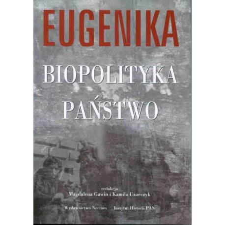 Eugenika, biopolityka, państwo. Z historii europejskich ruchów eugenicznych w pierwszej połowie XX wieku, red. Magdalena Gawin