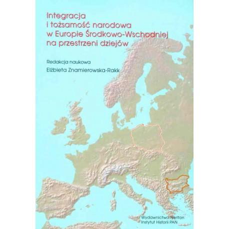 Integracja i tożsamość narodowa w Europie Środkowo-Wschodniej na przestrzeni dziejów, red. Elżbieta Znamierowska-Rakk