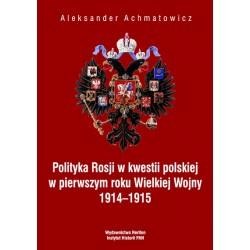 Polityka Rosji w kwestii polskiej w pierwszym roku Wielkiej Wojny 1914-1915, Aleksander Achmatowicz