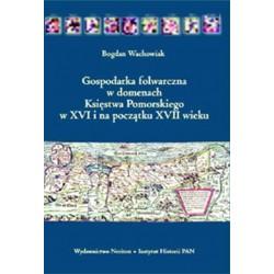 Gospodarka folwarczna w domenach Księstwa Pomorskiego w XVI i na początku XVII wieku, Bogdan Wachowiak
