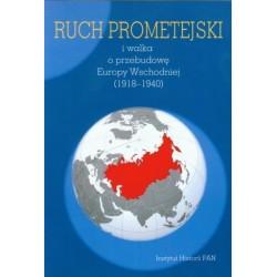 Ruch prometejski i walka o przebudowę Europy Wschodniej (1918-1940). Studia i szkice