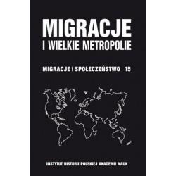 Migracje i wielkie metropolie. Migracje i społeczeństwo, t. 15