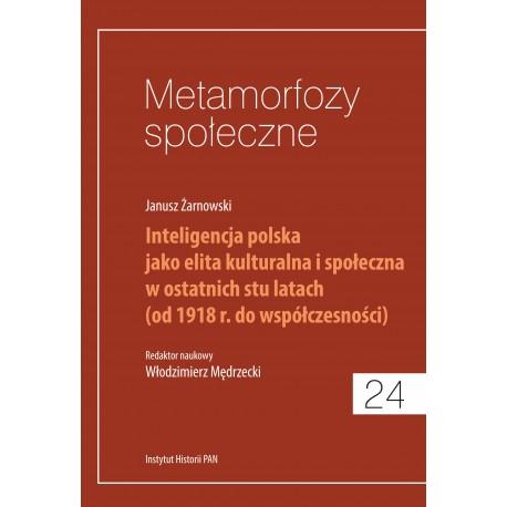 Metamorfozy społeczne, t. 24: Janusz Żarnowski, Inteligencja polska jako elita kulturalna i społeczna w ostatnich stu latach