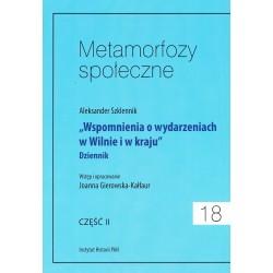 Metamorfozy społeczne, t. 18: Aleksander Szklennik, Wspomnienia o wydarzeniach w Wilnie i w kraju. Dziennik, cz. 2