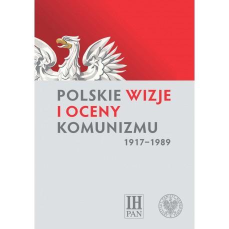 Polskie wizje i oceny komunizmu (1917–1989), red. Marek Kornat, Rafał Łatka
