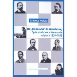 """Od """"Honoratki"""" do Wierzbowej. Życie szachowe w Warszawie w latach 1829-1939, Tadeusz Wolsza"""