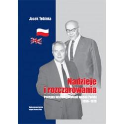 Nadzieje i rozczarowania. Polityka Wielkiej Brytanii wobec Polski 1956-1970, Jacek Tebinka