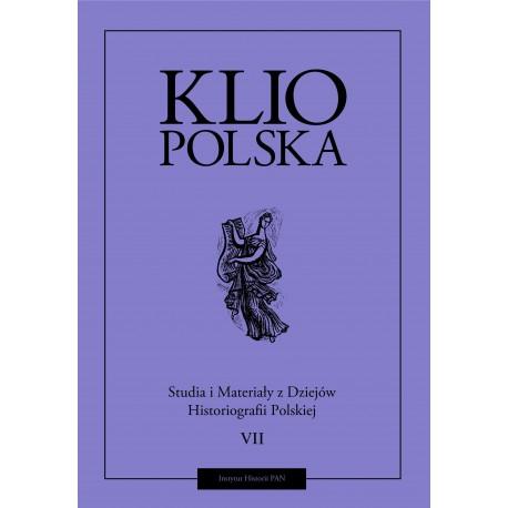 Klio polska. Studia i materiały do dziejów historiografii polskiej, t. VII, red. Andrzej Wierzbicki