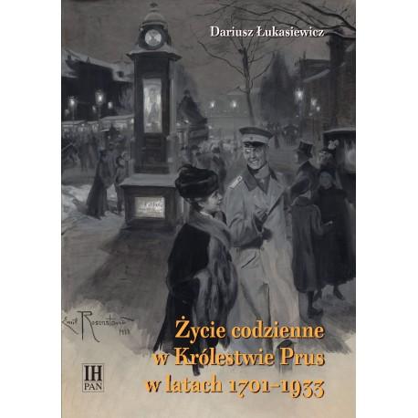Życie codzienne w Królestwie Prus w latach 1701-1933, Dariusz Łukasiewicz