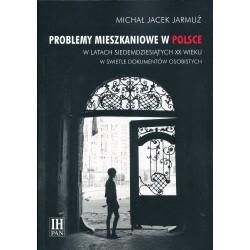 Problemy mieszkaniowe w Polsce w latach siedemdziesiątych XX wieku w świetle dokumentów osobistych, Michał Jacek Jarmuż