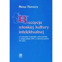 Recepcja włoskiej kultury intelektualnej w krakowskim środowisku uniwersyteckim w II poł. XIV i w I poł. XV wieku, Anny Horeczy