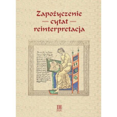 Zapożyczenie, cytat, reinterpretacja, red. nauk. Antoni T. Grabowski, Robert Kasperski, Rafał Rutkowski