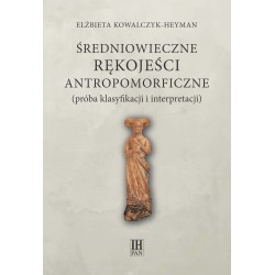 Średniowieczne rękojeści antropomorficzne (próba klasyfikacji i interpretacji), Elżbieta Kowalczyk-Heyman