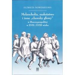 """Melancholia, szaleństwo i inne """"choroby głowy"""" w Rzeczypospolitej w XVII i XVIII wieku, Elżbieta Nowosielska"""