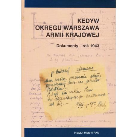 Kedyw Okręgu Warszawa Armii Krajowej. Dokumenty - rok 1943, wybór i oprac. Hanna Rybicka