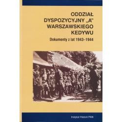 """Oddział Dyspozycyjny """"A"""" Warszawskiego  KEDYWU.  Dokumenty z lat 1943-1944, oprac. Hanna Rybicka"""