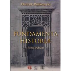 Fundamenta Historiae. Pisma wybrane, Henryk Rutkowski