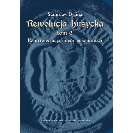 Stanisław Bylina, Rewolucja husycka, t. 3. Kontrrewolucja i opór pokonanych