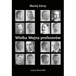 Maciej Górny, Wielka Wojna profesorów : nauki o człowieku (1912-1923)