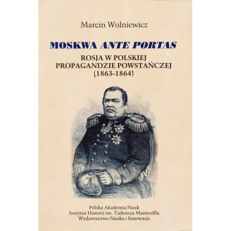 Moskwa ante portas : Rosja w polskiej propagandzie powstańczej 1863-1864, Marcin Wolniewicz