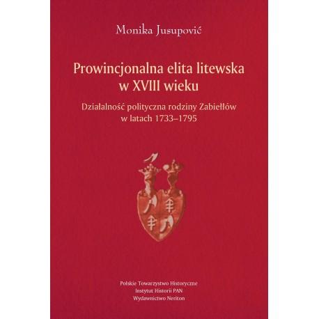 Monika Jusupoavić, Prowincjonalna elita litewska w XVIII wieku. Działalność polityczna rodziny Zabiełłów w latach 1733-1795
