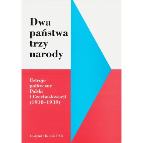 Dwa państwa - trzy narody. Ustroje polityczne Polski i Czechosłowacji (1918-1939), pod red. Jacka Adamczyka