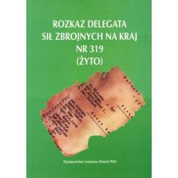 Rozkaz Delegata Sił Zbrojnych na Kraj nr 319 (Żyto), oprac. Hanna Rybicka