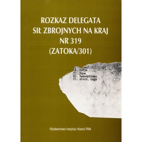 Rozkaz Delegata Sił Zbrojnych na Kraj nr 319 (Zatoka/301) / [przyg. dok. do druku Hanna Rybicka, red. Hanna Wróblewska